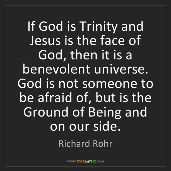 Richard Rohr: If God is Trinity and Jesus is the face of God, then...