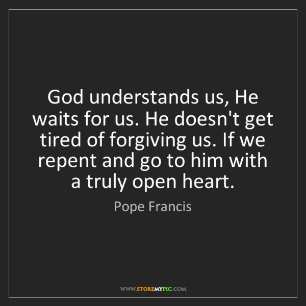Pope Francis: God understands us, He waits for us. He doesn't get tired...