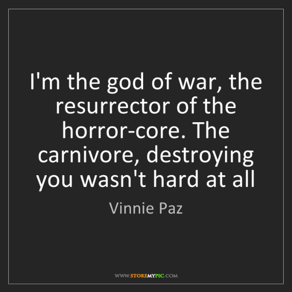 Vinnie Paz: I'm the god of war, the resurrector of the horror-core....