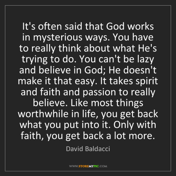David Baldacci: It's often said that God works in mysterious ways. You...