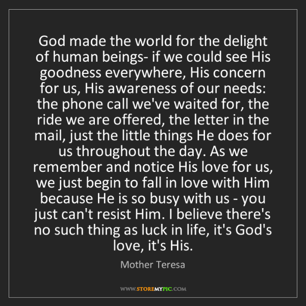 Mother Teresa: God made the world for the delight of human beings- if...