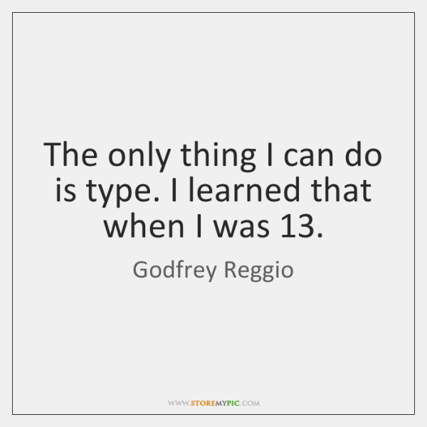 The only thing I can do is type. I learned that when ...