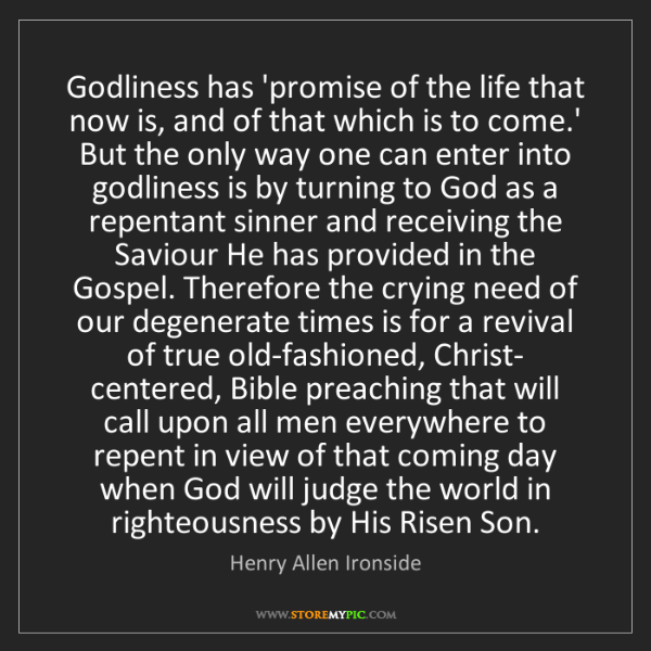 Henry Allen Ironside: Godliness has 'promise of the life that now is, and of...