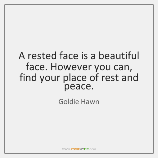 A rested face is a beautiful face. However you can, find your ...