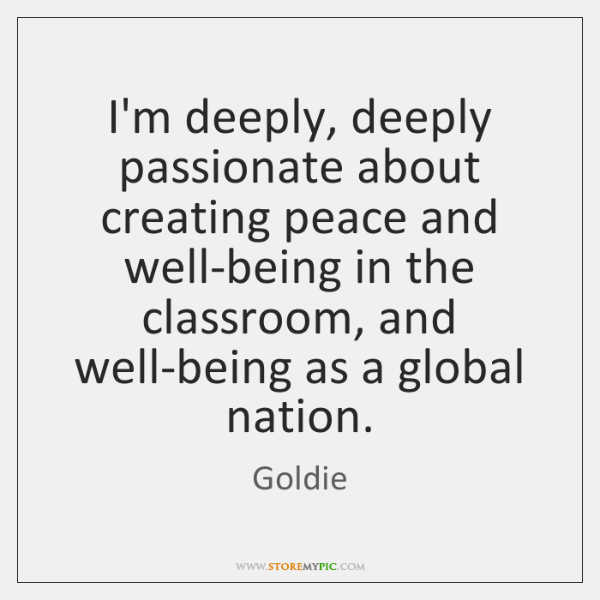 I'm deeply, deeply passionate about creating peace and well-being in the classroom, ...
