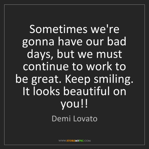 Demi Lovato: Sometimes we're gonna have our bad days, but we must...