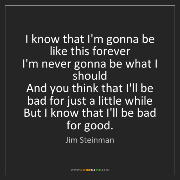 Jim Steinman: I know that I'm gonna be like this forever   I'm never...