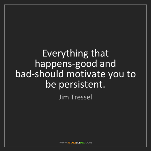 Jim Tressel: Everything that happens-good and bad-should motivate...
