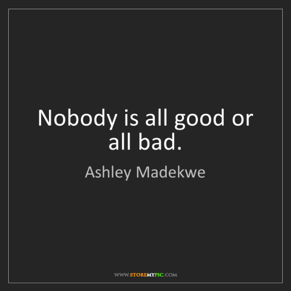 Ashley Madekwe: Nobody is all good or all bad.