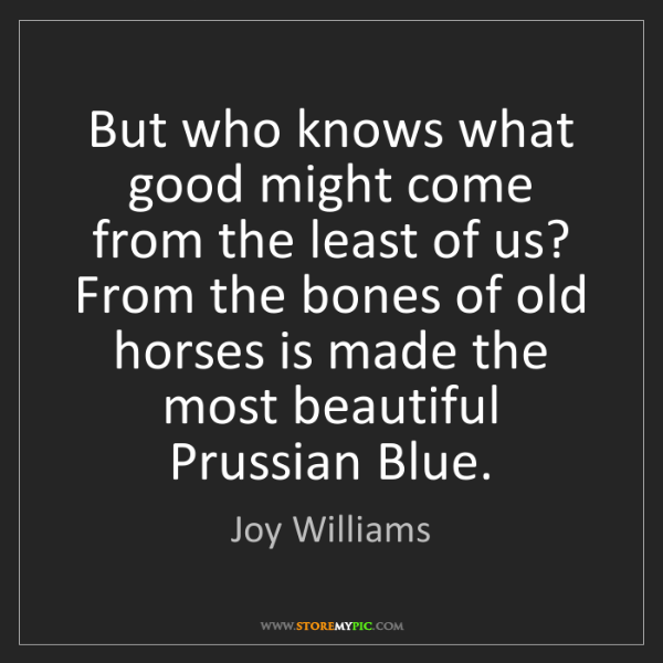 Joy Williams: But who knows what good might come from the least of...