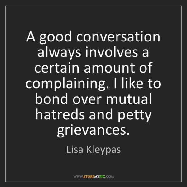 Lisa Kleypas: A good conversation always involves a certain amount...
