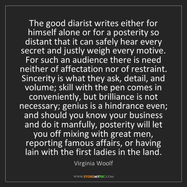 Virginia Woolf: The good diarist writes either for himself alone or for...