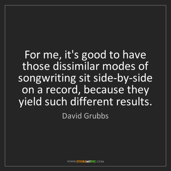David Grubbs: For me, it's good to have those dissimilar modes of songwriting...
