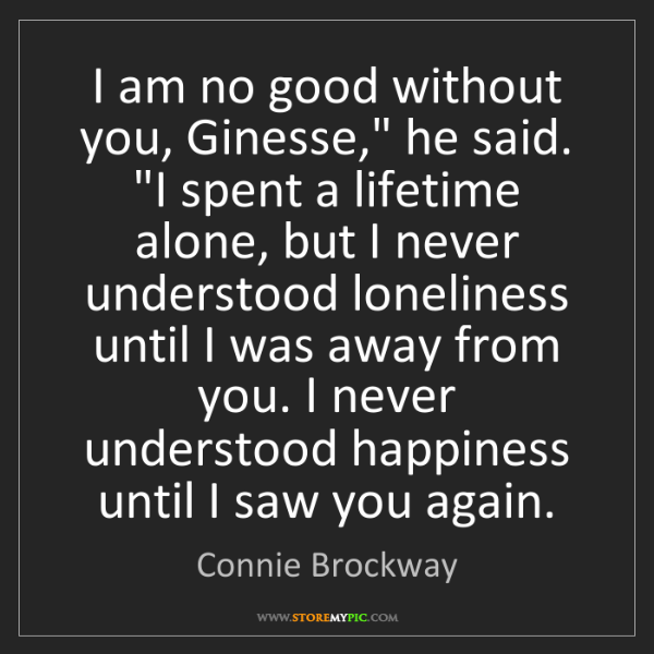 """Connie Brockway: I am no good without you, Ginesse,"""" he said. """"I spent..."""