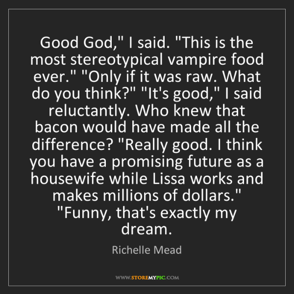 """Richelle Mead: Good God,"""" I said. """"This is the most stereotypical vampire..."""
