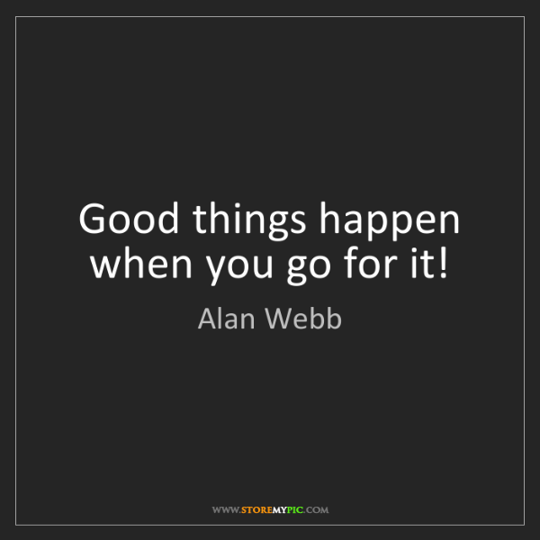 Alan Webb: Good things happen when you go for it!
