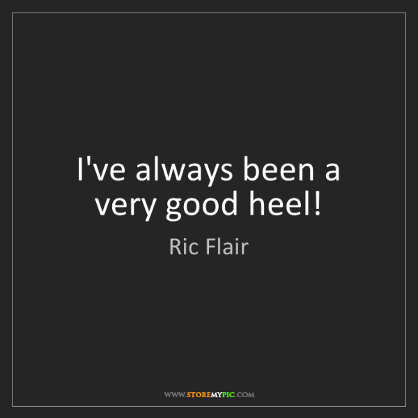 Ric Flair: I've always been a very good heel!