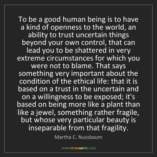 Martha C. Nussbaum: To be a good human being is to have a kind of openness...