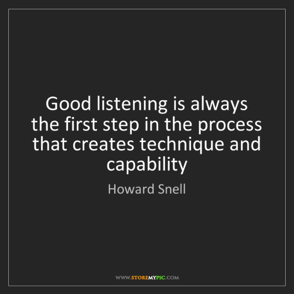 Howard Snell: Good listening is always the first step in the process...