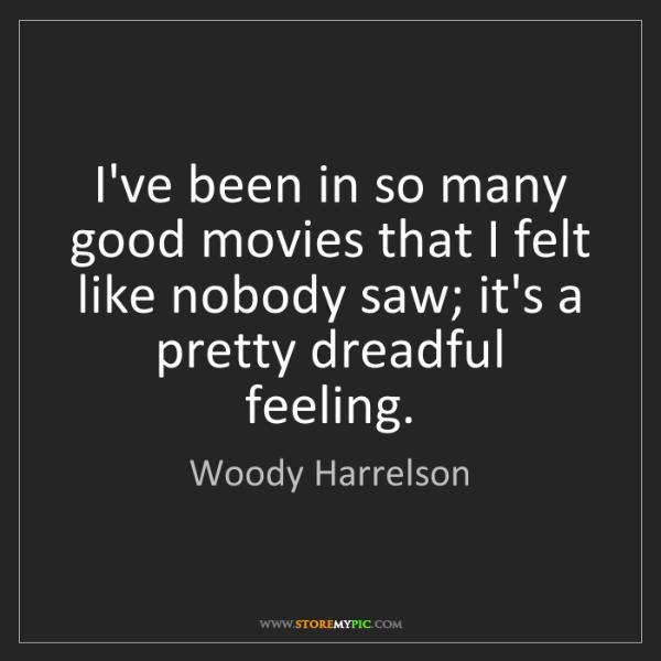 Woody Harrelson: I've been in so many good movies that I felt like nobody...