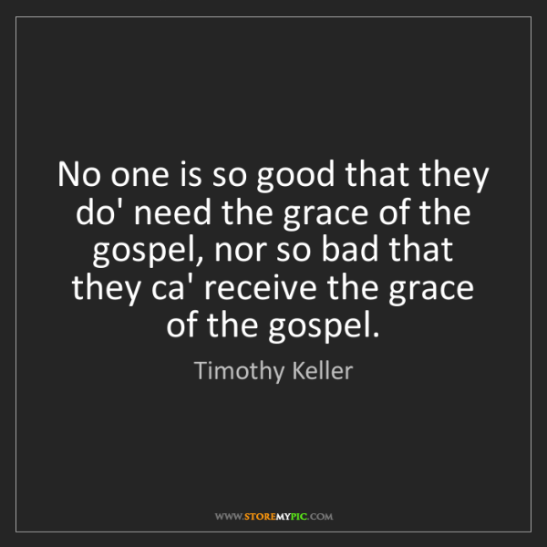 Timothy Keller: No one is so good that they do' need the grace of the...