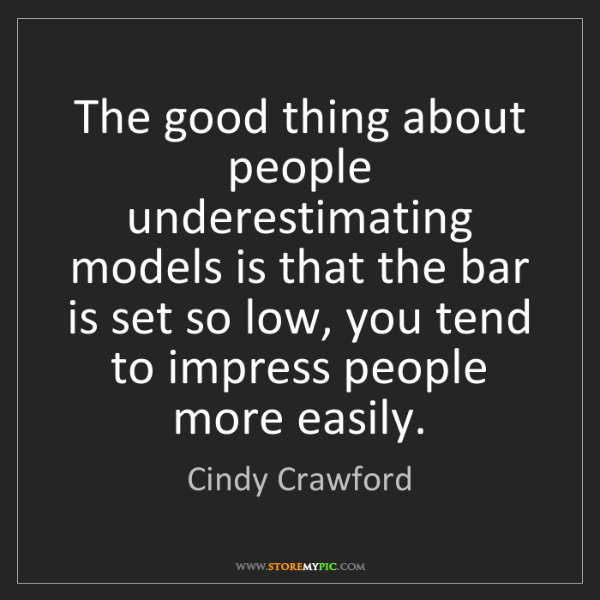 Cindy Crawford: The good thing about people underestimating models is...