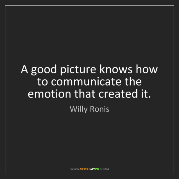 Willy Ronis: A good picture knows how to communicate the emotion that...