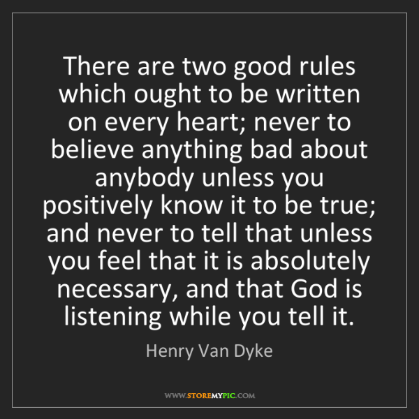 Henry Van Dyke: There are two good rules which ought to be written on...