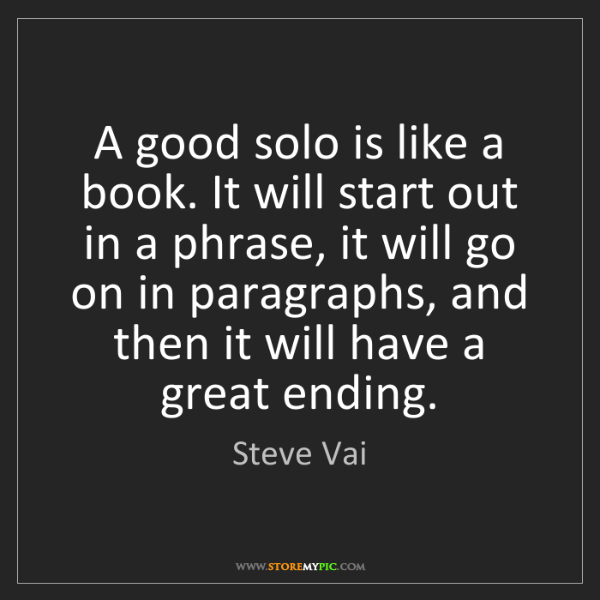 Steve Vai: A good solo is like a book. It will start out in a phrase,...