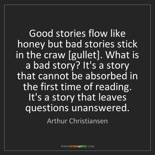 Arthur Christiansen: Good stories flow like honey but bad stories stick in...