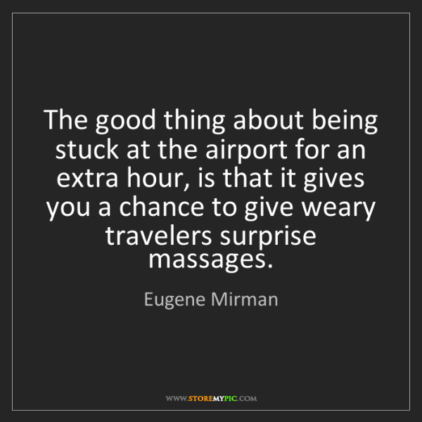 Eugene Mirman: The good thing about being stuck at the airport for an...