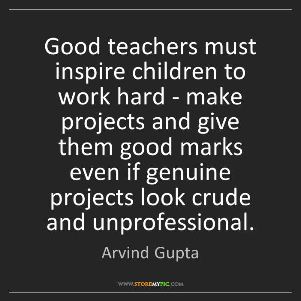 Arvind Gupta: Good teachers must inspire children to work hard - make...