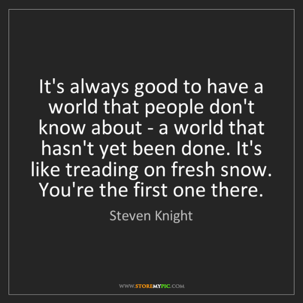 Steven Knight: It's always good to have a world that people don't know...