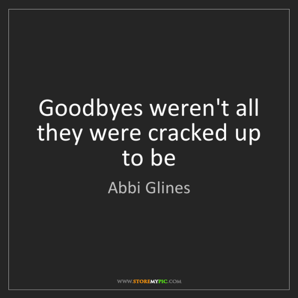 Abbi Glines: Goodbyes weren't all they were cracked up to be
