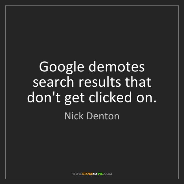 Nick Denton: Google demotes search results that don't get clicked...