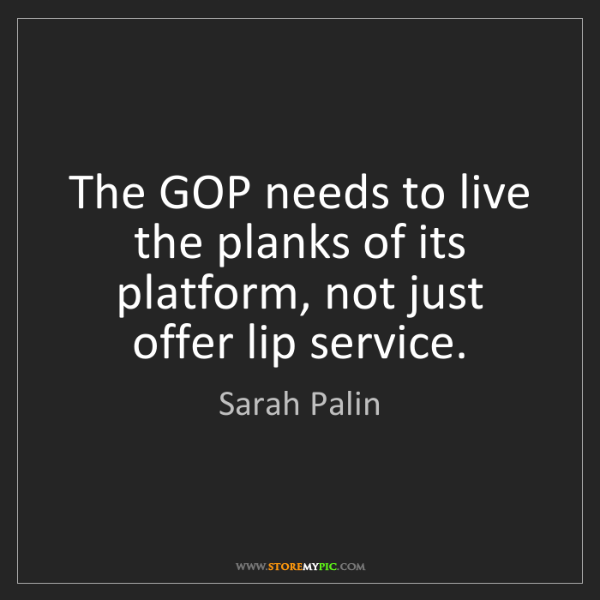 Sarah Palin: The GOP needs to live the planks of its platform, not...