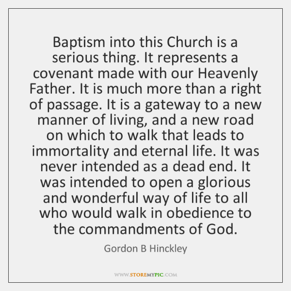 Baptism into this Church is a serious thing. It represents a covenant ...