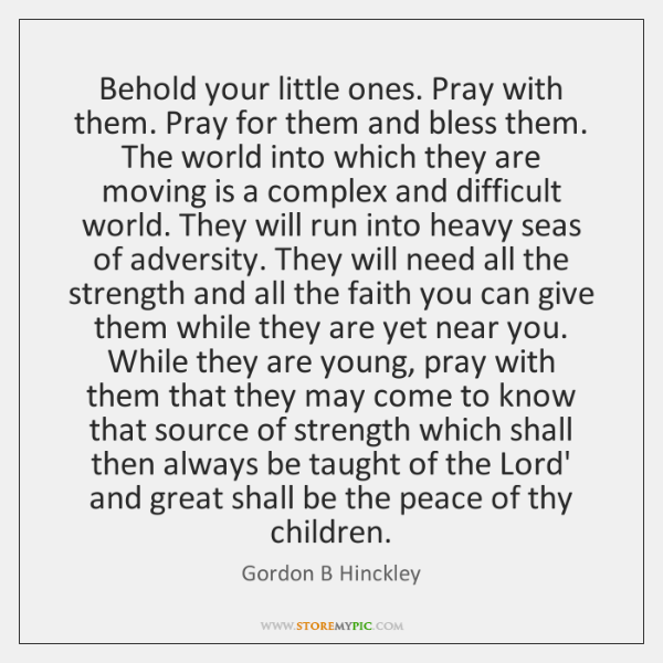 Behold your little ones. Pray with them. Pray for them and bless ...