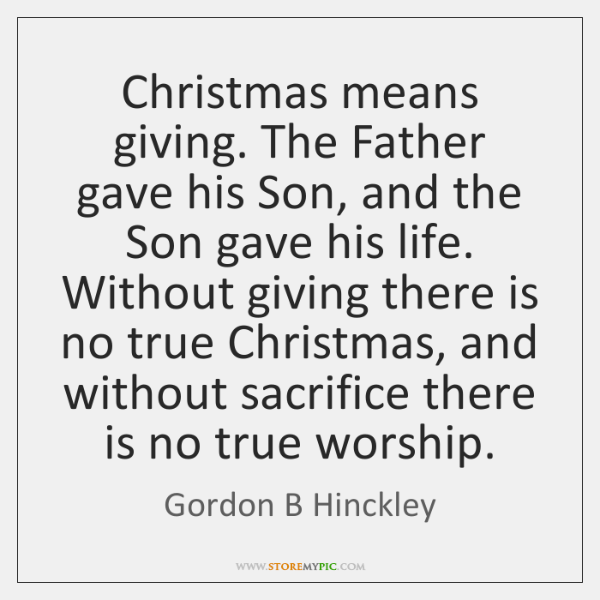 Christmas means giving. The Father gave his Son, and the Son gave ...