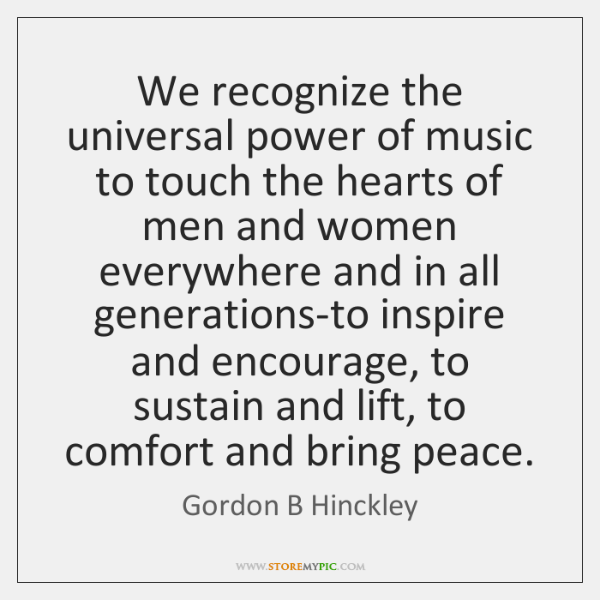 We recognize the universal power of music to touch the hearts of ...