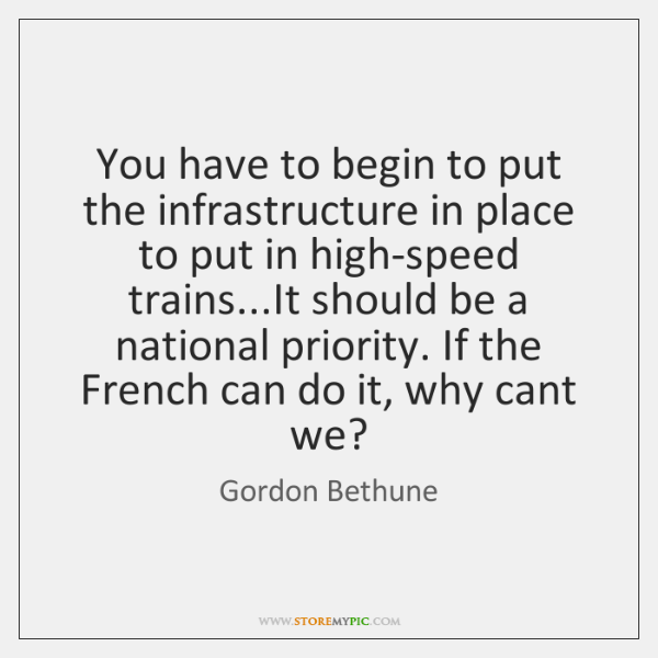 You have to begin to put the infrastructure in place to put ...