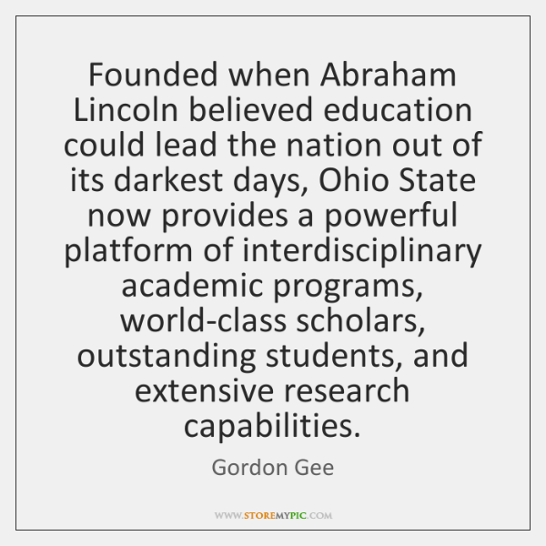Founded when Abraham Lincoln believed education could lead the nation out of ...