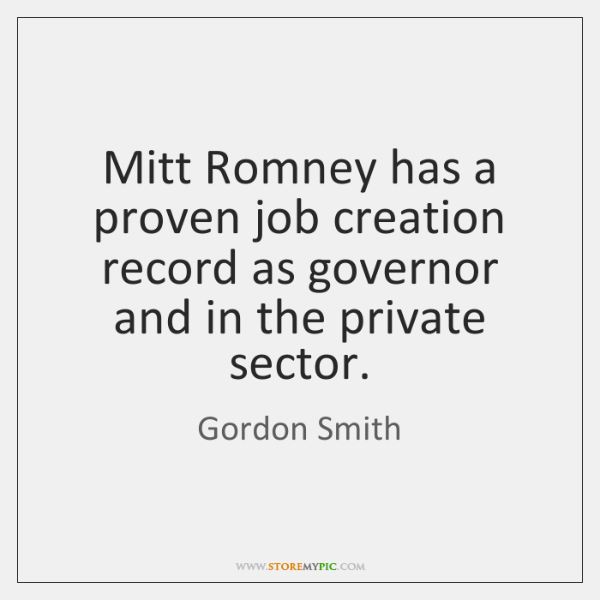Mitt Romney has a proven job creation record as governor and in ...