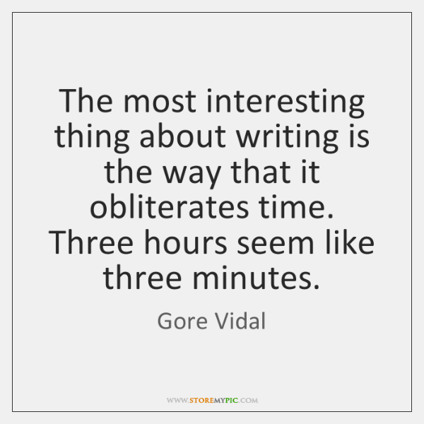 The most interesting thing about writing is the way that it obliterates ...