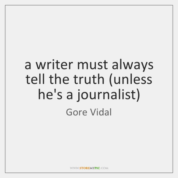 a writer must always tell the truth (unless he's a journalist)