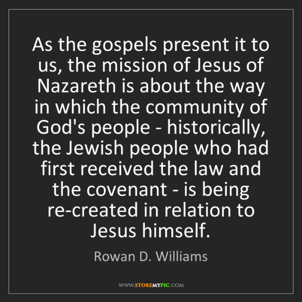 Rowan D. Williams: As the gospels present it to us, the mission of Jesus...