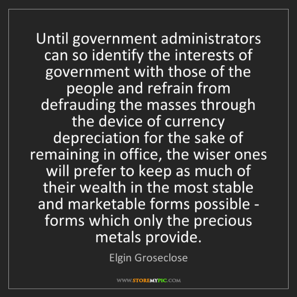 Elgin Groseclose: Until government administrators can so identify the interests...