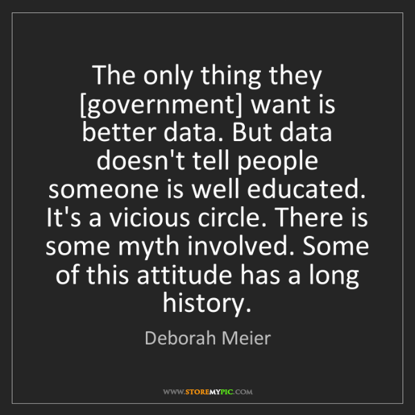 Deborah Meier: The only thing they [government] want is better data....