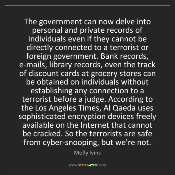 Molly Ivins: The government can now delve into personal and private...
