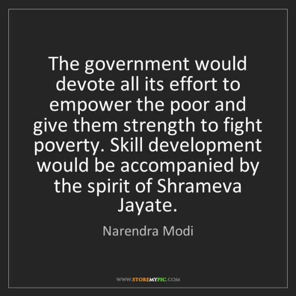 Narendra Modi: The government would devote all its effort to empower...